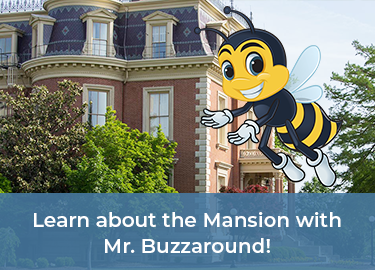 Learn about the Mansion with Mr. Buzzaround